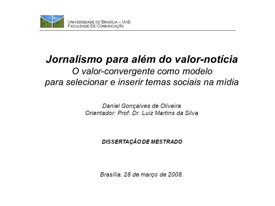 Jornalismo para além do valor-notícia O valor-convergente como modelo para selecionar e inserir temas sociais na mídia Daniel Gonçalves de Oliveira Orientador: Prof.