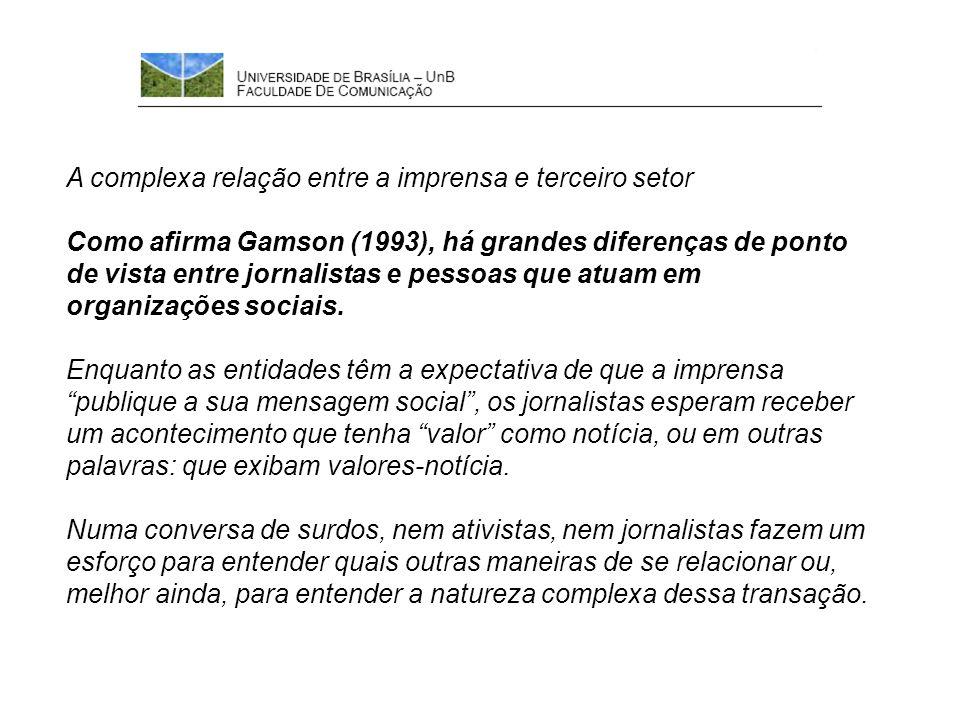 A complexa relação entre a imprensa e terceiro setor Como afirma Gamson (1993), há grandes diferenças de ponto de vista entre jornalistas e pessoas que atuam em organizações sociais.
