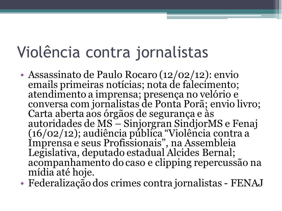 Violência contra jornalistas Assassinato de Paulo Rocaro (12/02/12): envio emails primeiras notícias; nota de falecimento; atendimento a imprensa; pre