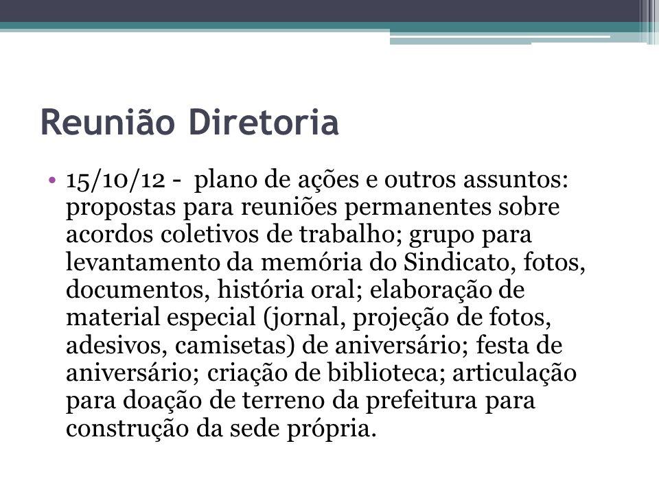 Reunião Diretoria 15/10/12 - plano de ações e outros assuntos: propostas para reuniões permanentes sobre acordos coletivos de trabalho; grupo para lev
