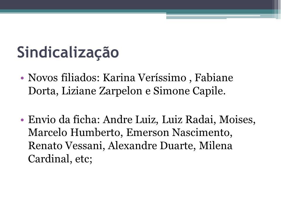 Sindicalização Novos filiados: Karina Veríssimo, Fabiane Dorta, Liziane Zarpelon e Simone Capile. Envio da ficha: Andre Luiz, Luiz Radai, Moises, Marc