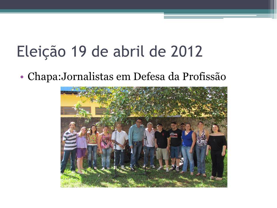 Eleição 19 de abril de 2012 Chapa:Jornalistas em Defesa da Profissão
