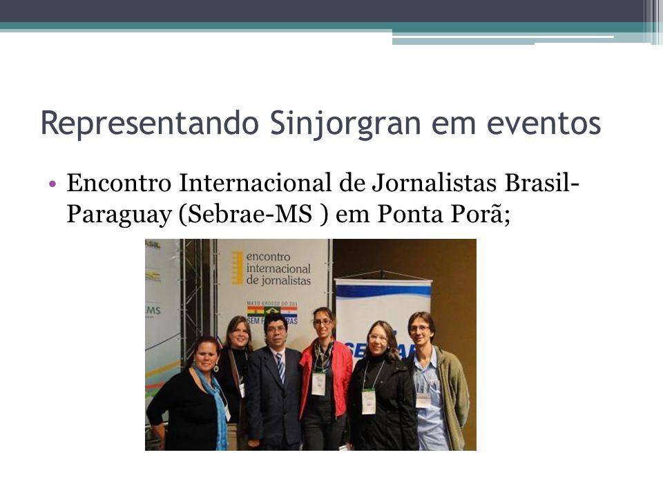 Representando Sinjorgran em eventos Encontro Internacional de Jornalistas Brasil- Paraguay (Sebrae-MS ) em Ponta Porã;
