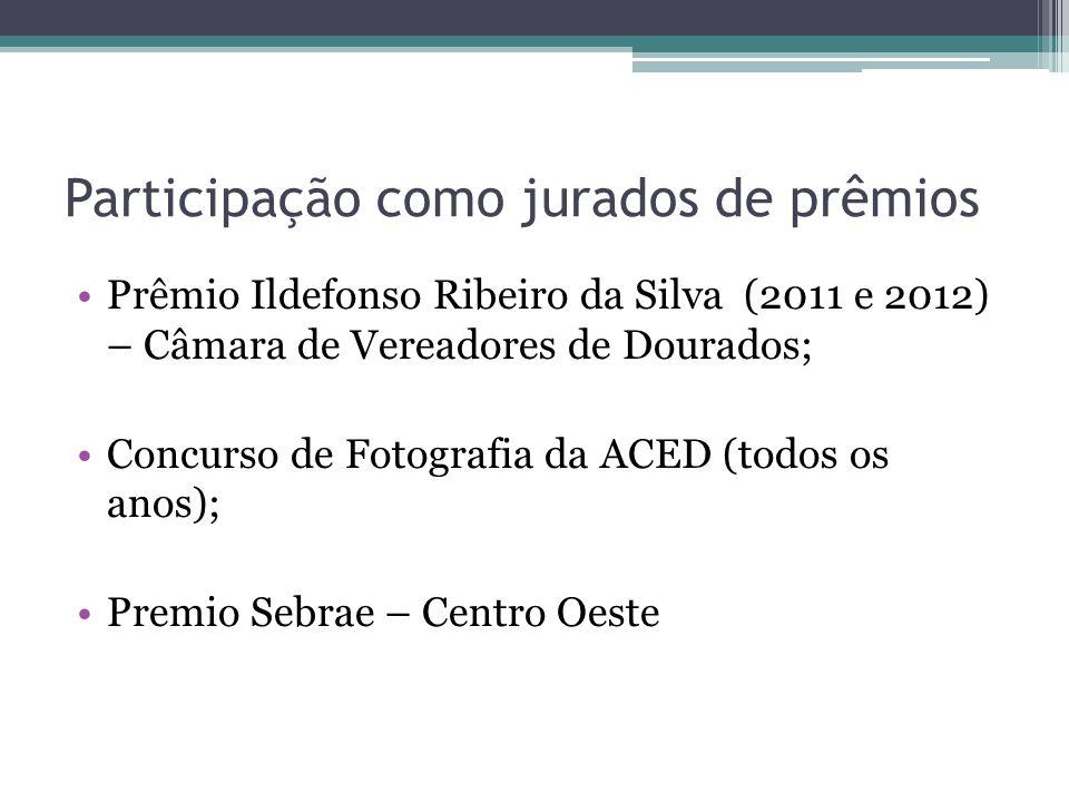 Participação como jurados de prêmios Prêmio Ildefonso Ribeiro da Silva (2011 e 2012) – Câmara de Vereadores de Dourados; Concurso de Fotografia da ACE