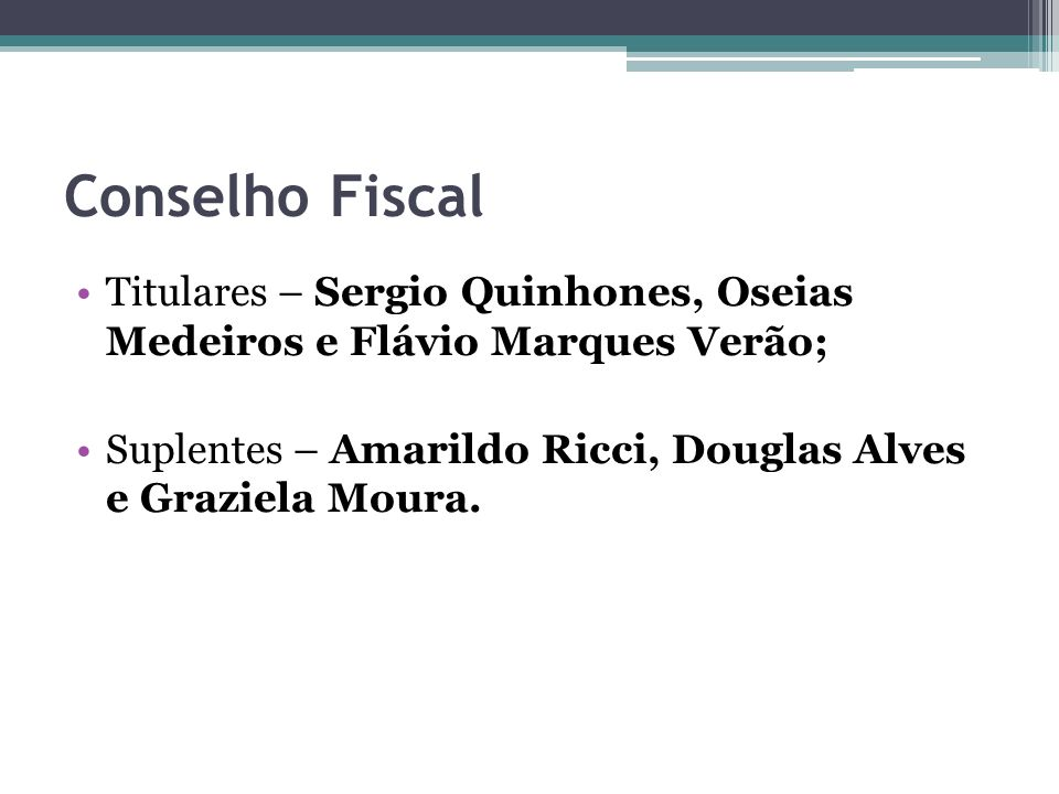 Conselho Fiscal Titulares – Sergio Quinhones, Oseias Medeiros e Flávio Marques Verão; Suplentes – Amarildo Ricci, Douglas Alves e Graziela Moura.