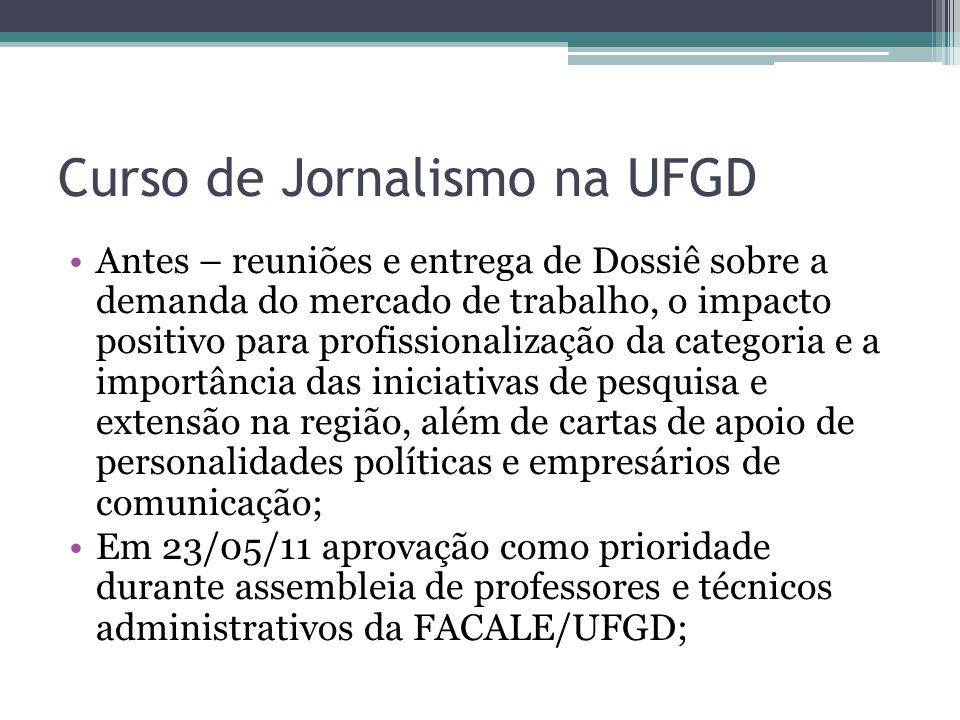 Curso de Jornalismo na UFGD Fala nas diversas reuniões dos Conselhos Superiores para permanência no Plano de Expansão 2012-2020 como prioridade; Possibilidade de início em 2013, dependendo da aprovação do Governo Federal para a expansão como um todo.