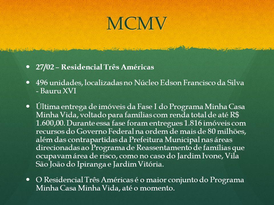 MCMV 27/02 – Residencial Três Américas 496 unidades, localizadas no Núcleo Edson Francisco da Silva - Bauru XVI Última entrega de imóveis da Fase I do