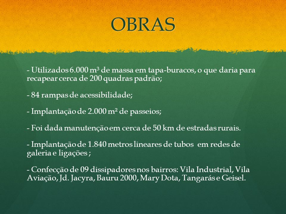 OBRAS - Utilizados 6.000 m³ de massa em tapa-buracos, o que daria para recapear cerca de 200 quadras padrão; - 84 rampas de acessibilidade; - Implanta