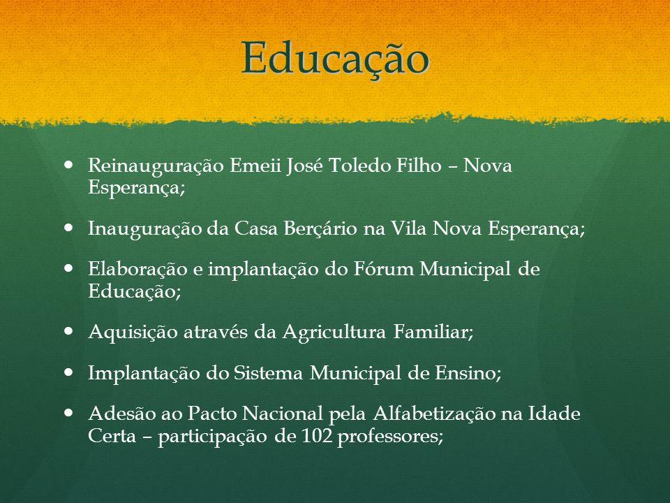 Educação Reinauguração Emeii José Toledo Filho – Nova Esperança; Inauguração da Casa Berçário na Vila Nova Esperança; Elaboração e implantação do Fóru