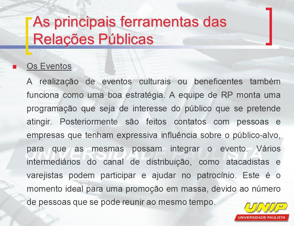 As principais ferramentas das Relações Públicas Os Eventos A realização de eventos culturais ou beneficentes também funciona como uma boa estratégia.
