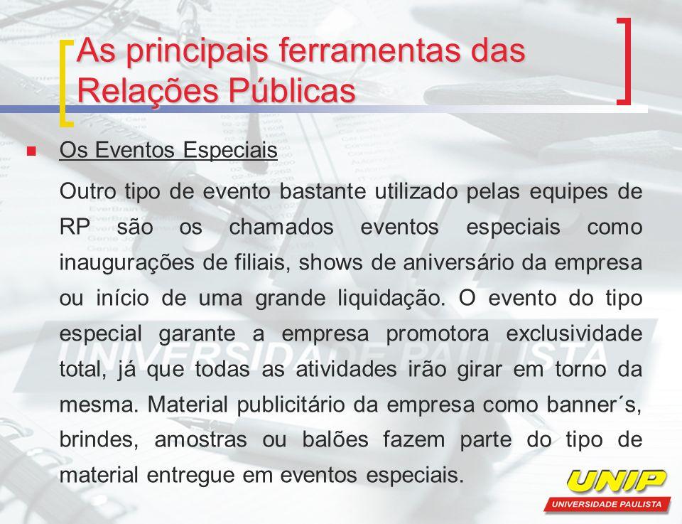 As principais ferramentas das Relações Públicas Os Eventos Especiais Outro tipo de evento bastante utilizado pelas equipes de RP são os chamados event