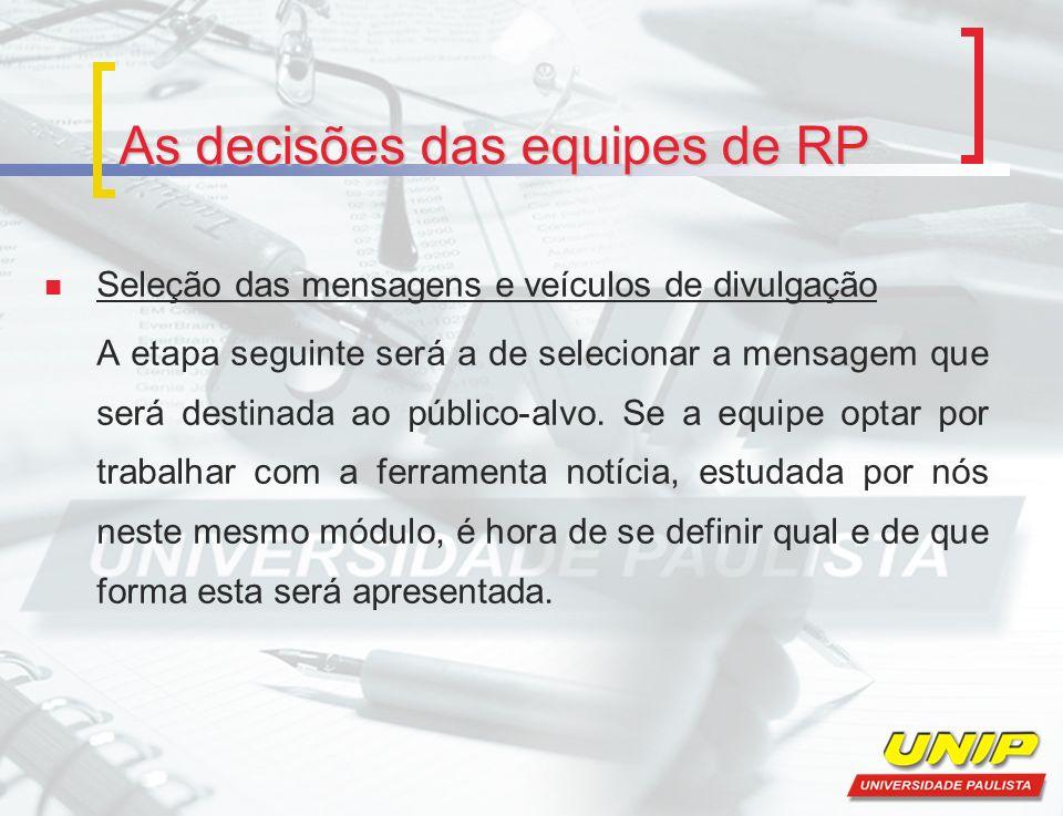 As decisões das equipes de RP Seleção das mensagens e veículos de divulgação A etapa seguinte será a de selecionar a mensagem que será destinada ao pú