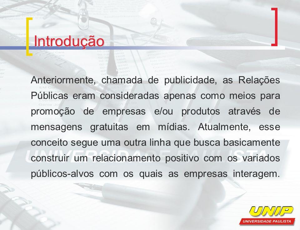 Introdução Anteriormente, chamada de publicidade, as Relações Públicas eram consideradas apenas como meios para promoção de empresas e/ou produtos atr