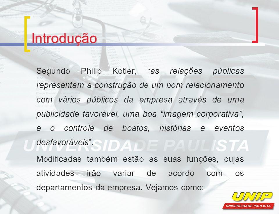 Introdução Segundo Philip Kotler, as relações públicas representam a construção de um bom relacionamento com vários públicos da empresa através de uma