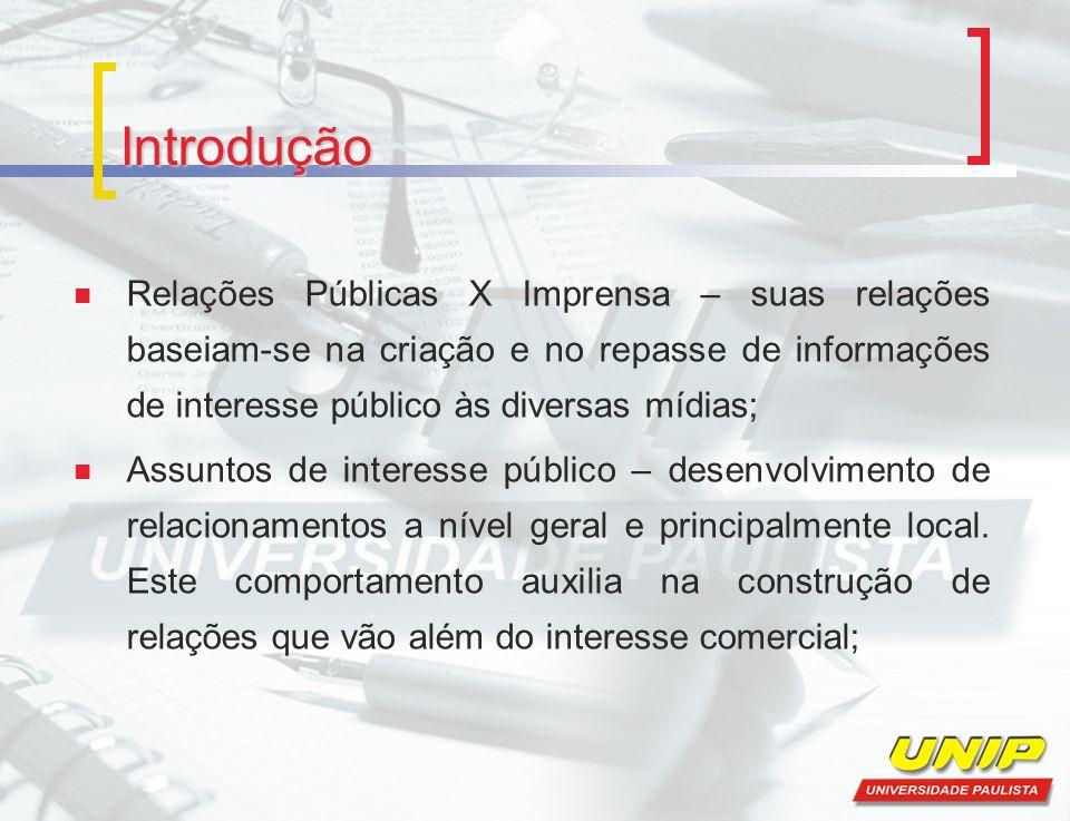 Introdução Relações Públicas X Imprensa – suas relações baseiam-se na criação e no repasse de informações de interesse público às diversas mídias; Ass