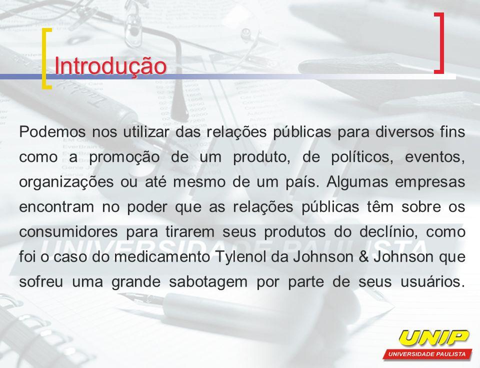 Introdução Podemos nos utilizar das relações públicas para diversos fins como a promoção de um produto, de políticos, eventos, organizações ou até mes