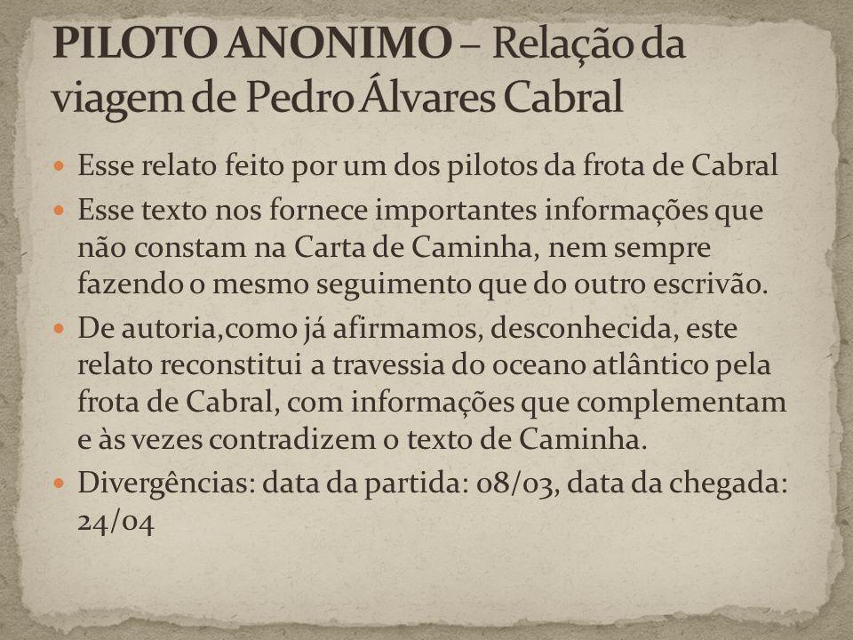 Esse relato feito por um dos pilotos da frota de Cabral Esse texto nos fornece importantes informações que não constam na Carta de Caminha, nem sempre fazendo o mesmo seguimento que do outro escrivão.