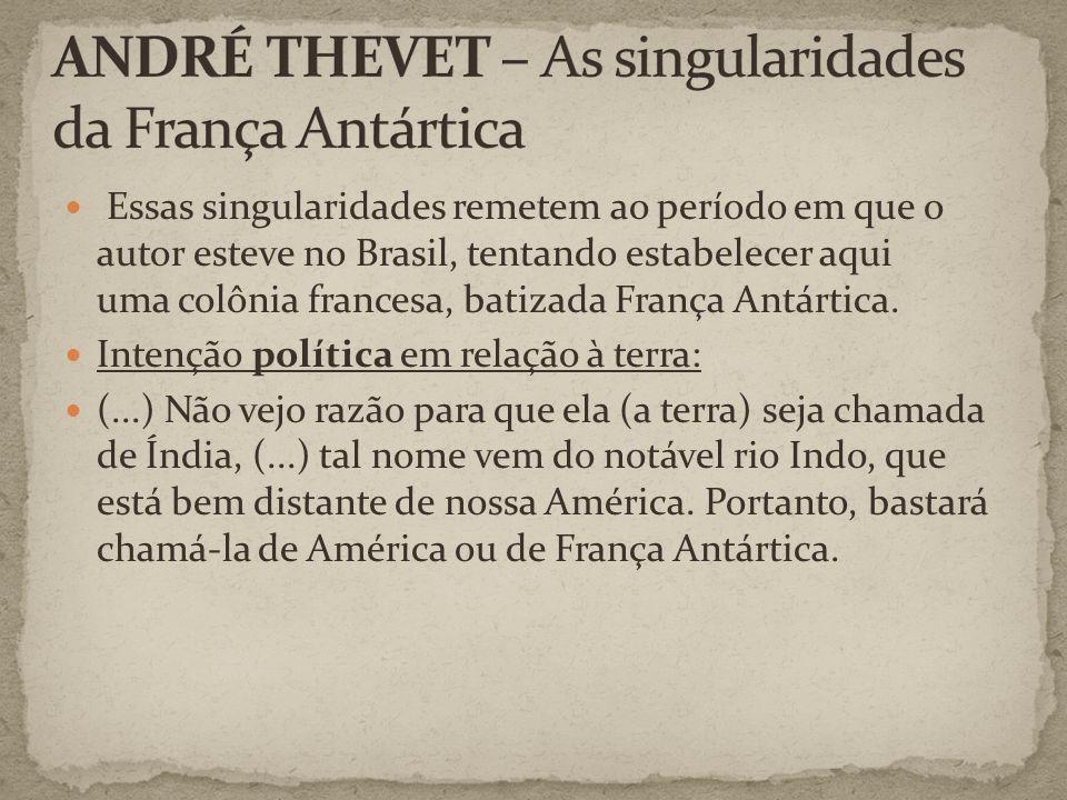 Essas singularidades remetem ao período em que o autor esteve no Brasil, tentando estabelecer aqui uma colônia francesa, batizada França Antártica.