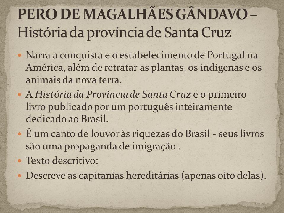 Descreve as árvores, as frutas (mandioca, maracujá); Visão positiva da natureza; Descreve animais; Fala sobre as ervas que vieram de Portugal e se planta aqui.