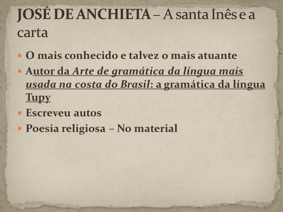 O mais conhecido e talvez o mais atuante Autor da Arte de gramática da língua mais usada na costa do Brasil: a gramática da língua Tupy Escreveu autos Poesia religiosa – No material