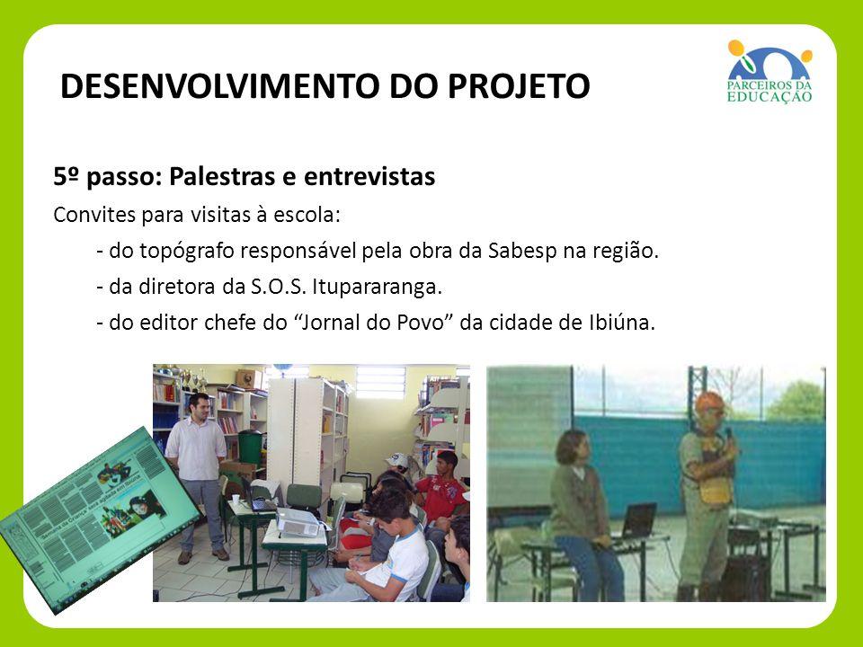 5º passo: Palestras e e 5º passo: Palestras e entrevistas Convites para visitas à escola: - do topógrafo responsável pela obra da Sabesp na região.