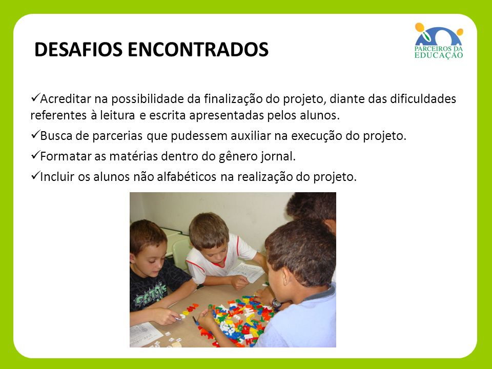 Acreditar na possibilidade da finalização do projeto, diante das dificuldades referentes à leitura e escrita apresentadas pelos alunos. Busca de parce