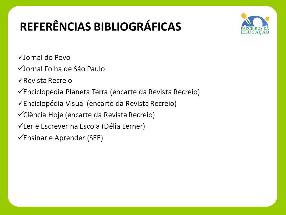 REFERÊNCIAS BIBLIOGRÁFICAS Jornal do Povo Jornal do Povo Jornal Folha de São Paulo Jornal Folha de São Paulo Revista Recreio Revista Recreio Enciclopé