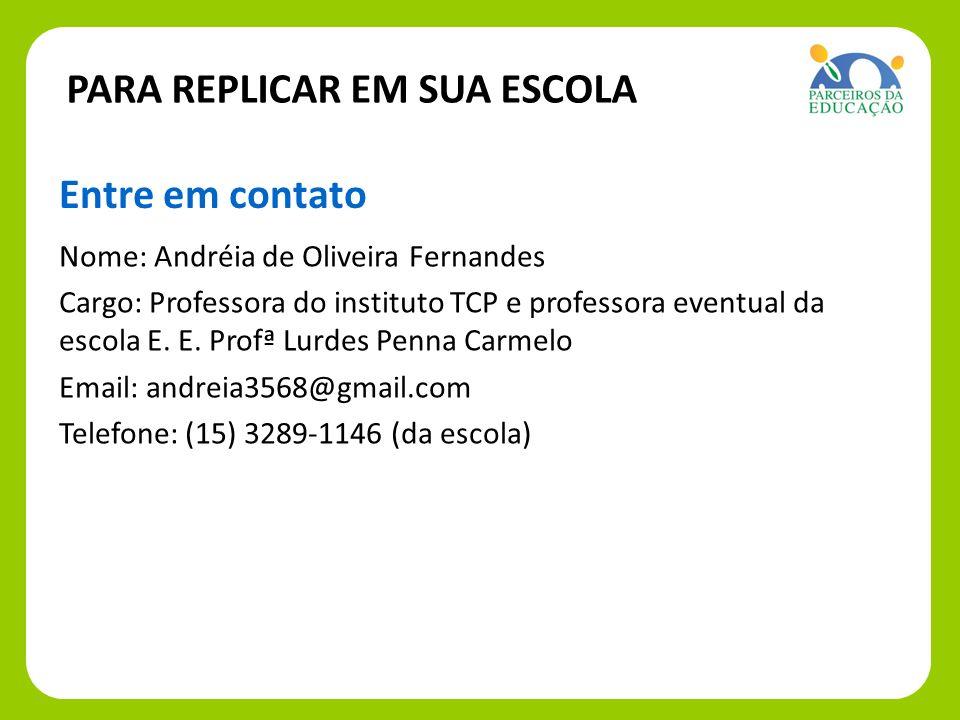 Nome: Andréia de Oliveira Fernandes Cargo: Professora do instituto TCP e professora eventual da escola E. E. Profª Lurdes Penna Carmelo Email: andreia