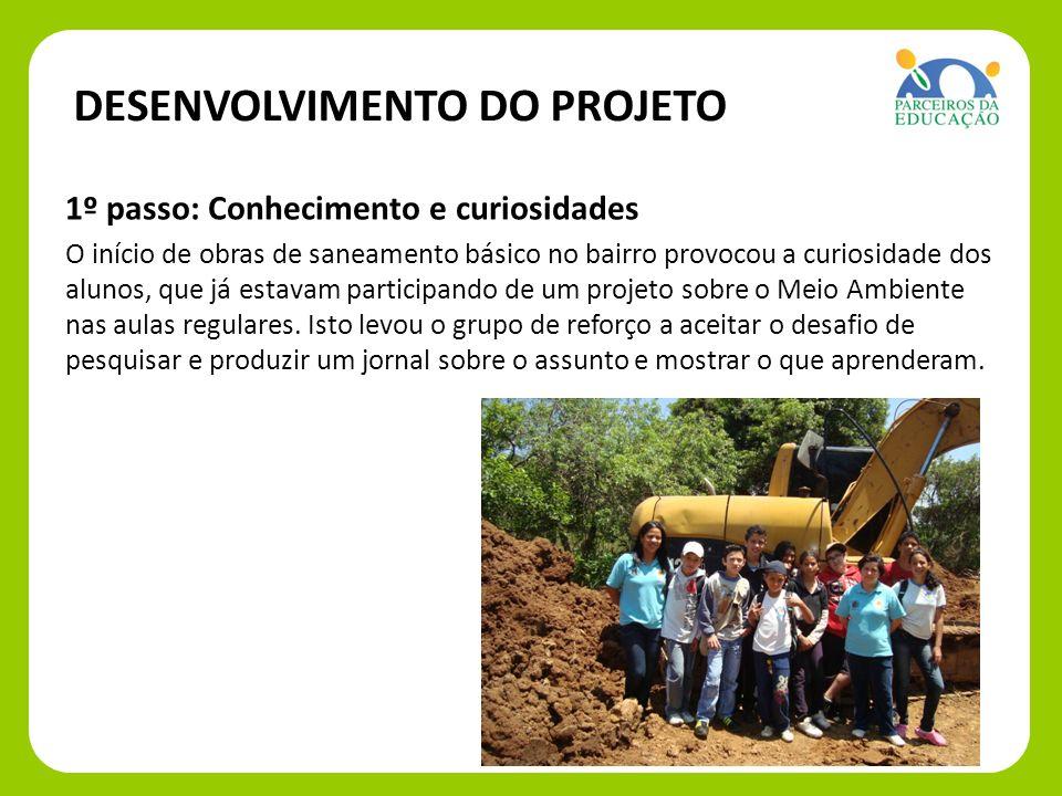 1º passo: 1º passo: Conhecimento e curiosidades O início de obras de saneamento básico no bairro provocou a curiosidade dos alunos, que já estavam par