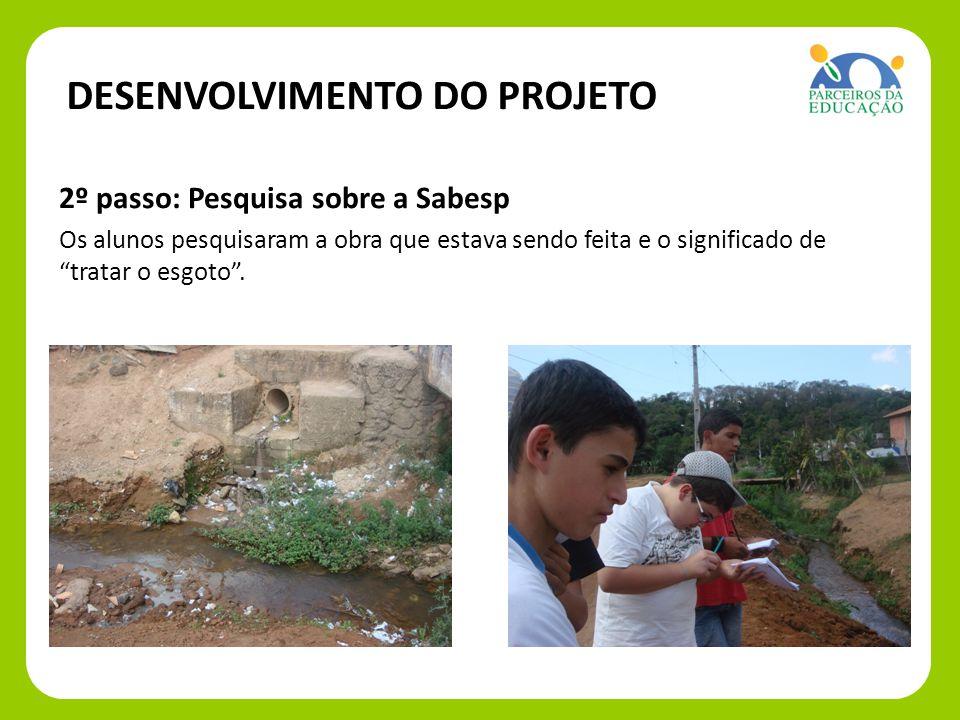 2º passo: 2º passo: Pesquisa sobre a Sabesp Os alunos pesquisaram a obra que estava sendo feita e o significado de tratar o esgoto.