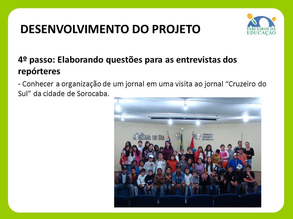 4º passo: 4º passo: Elaborando questões para as entrevistas dos repórteres - Conhecer a organização de um jornal em uma visita ao jornal Cruzeiro do S