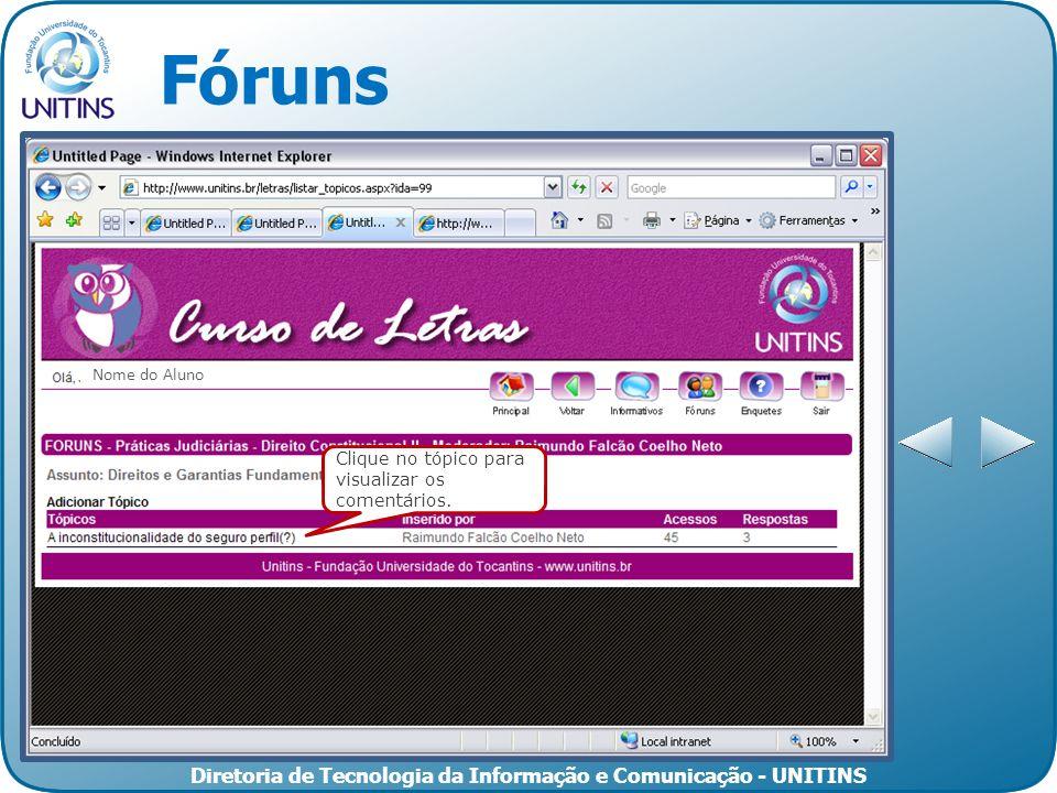 Diretoria de Tecnologia da Informação e Comunicação - UNITINS Fóruns Clique no tópico para visualizar os comentários. Nome do Aluno