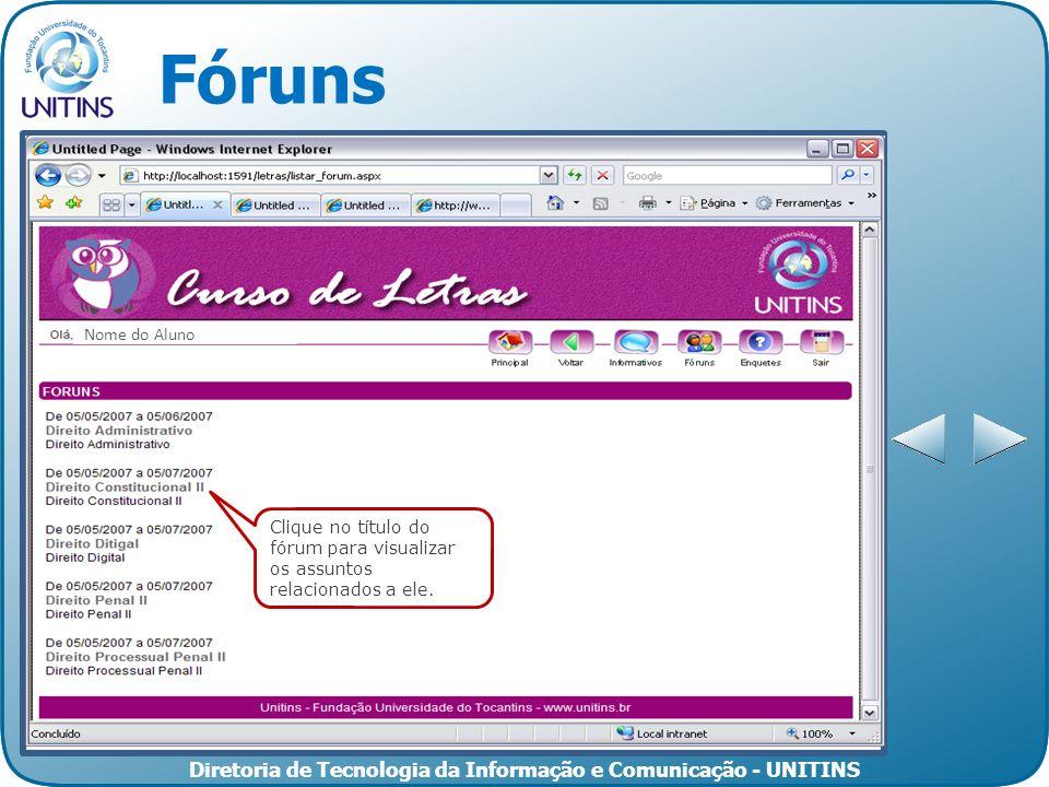 Diretoria de Tecnologia da Informação e Comunicação - UNITINS Fóruns Clique no título do fórum para visualizar os assuntos relacionados a ele. Nome do