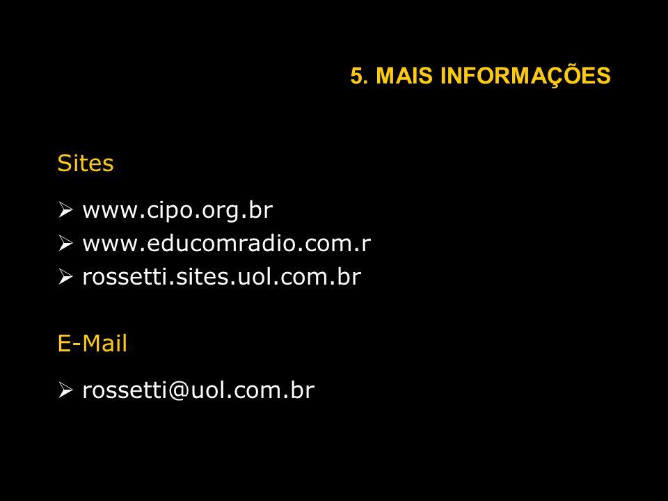 5. MAIS INFORMAÇÕES Sites www.cipo.org.br www.educomradio.com.r rossetti.sites.uol.com.br E-Mail rossetti@uol.com.br