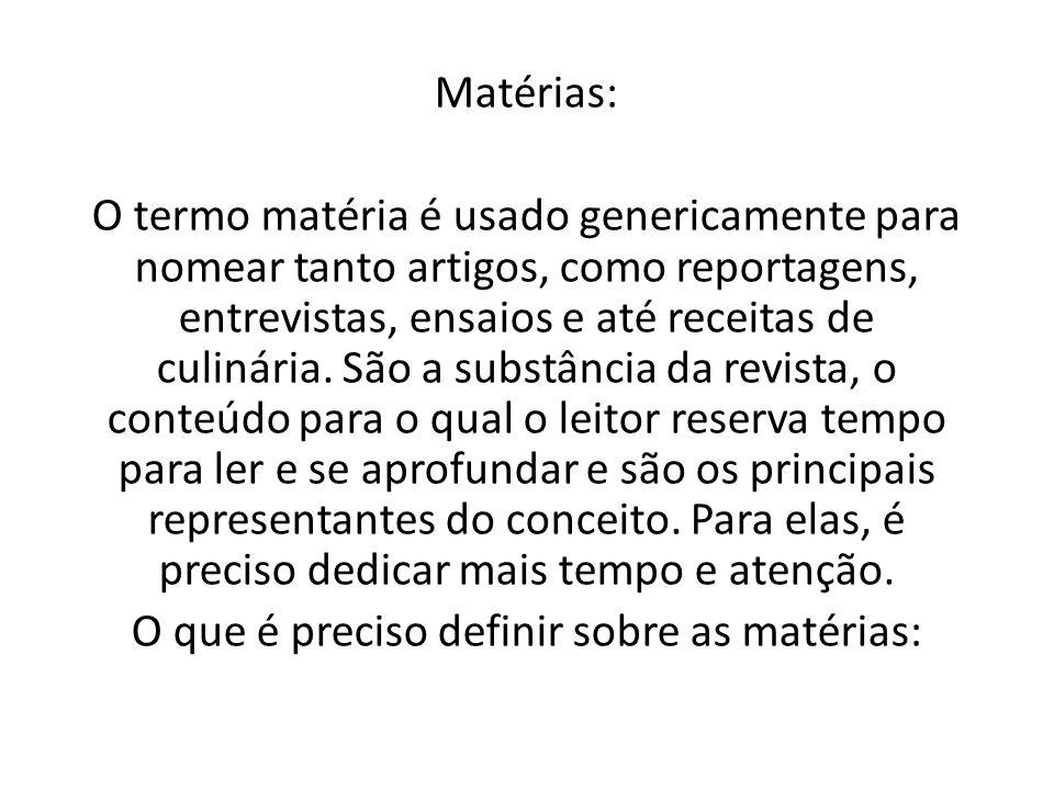 Matérias: O termo matéria é usado genericamente para nomear tanto artigos, como reportagens, entrevistas, ensaios e até receitas de culinária. São a s