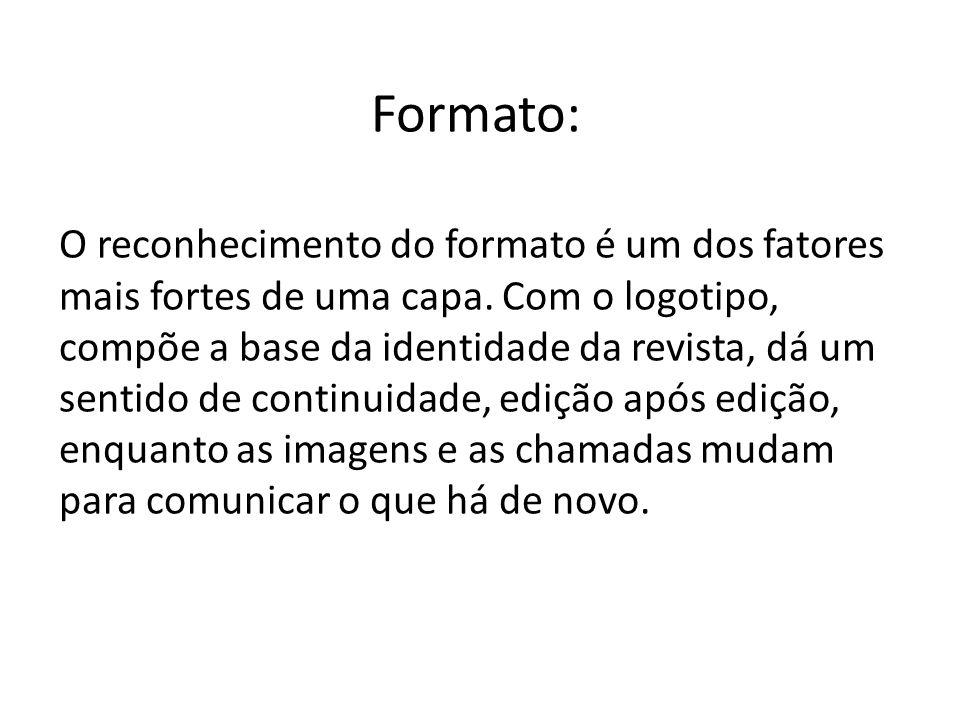 Formato: O reconhecimento do formato é um dos fatores mais fortes de uma capa. Com o logotipo, compõe a base da identidade da revista, dá um sentido d