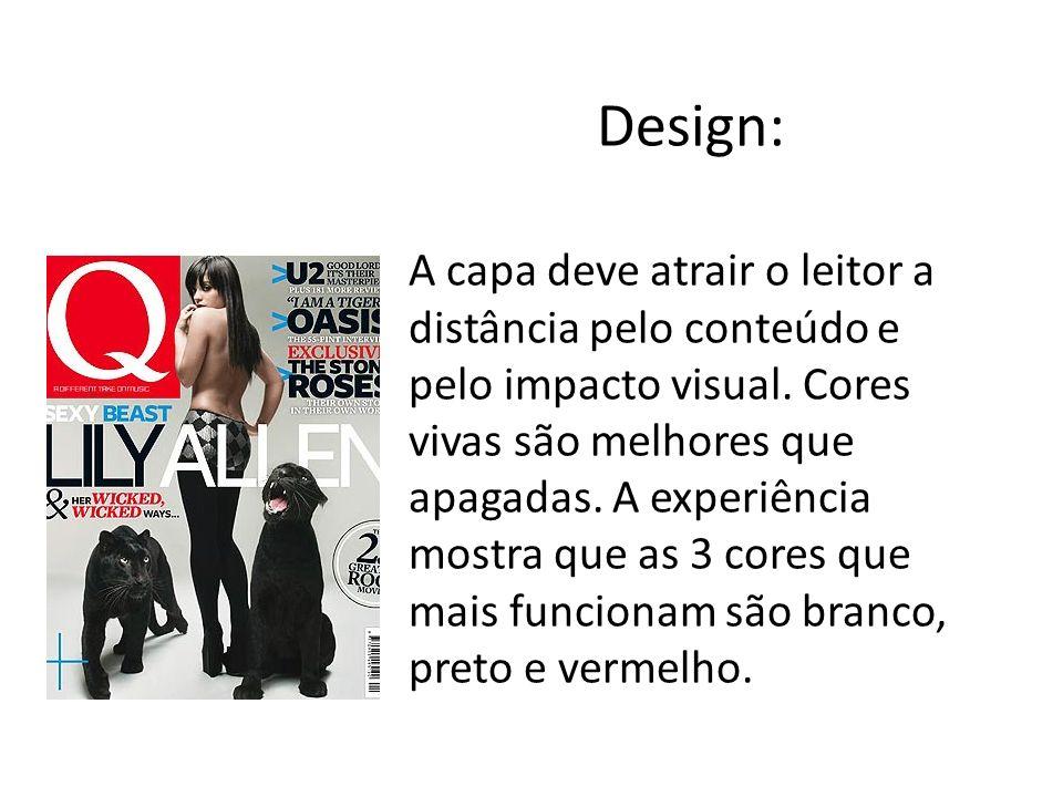 Design: A capa deve atrair o leitor a distância pelo conteúdo e pelo impacto visual. Cores vivas são melhores que apagadas. A experiência mostra que a
