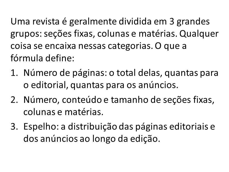 Uma revista é geralmente dividida em 3 grandes grupos: seções fixas, colunas e matérias. Qualquer coisa se encaixa nessas categorias. O que a fórmula
