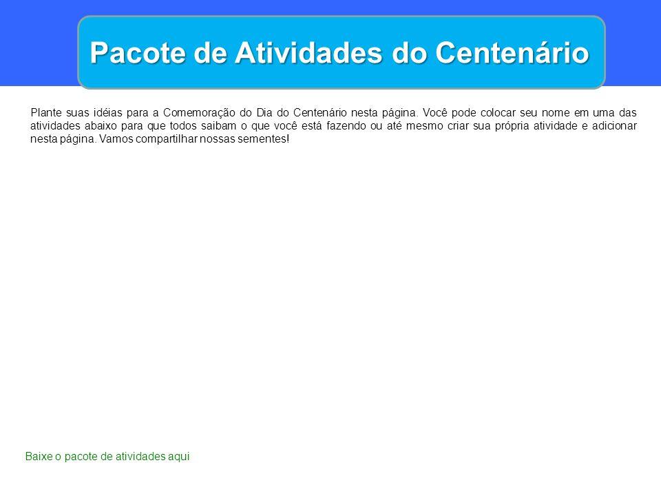 Pacote de Atividades do Centenário Plante suas idéias para a Comemoração do Dia do Centenário nesta página. Você pode colocar seu nome em uma das ativ