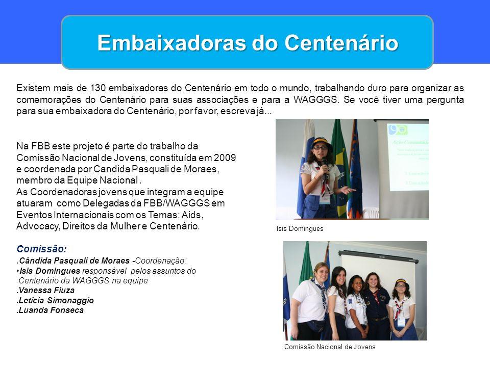 Embaixadoras do Centenário Existem mais de 130 embaixadoras do Centenário em todo o mundo, trabalhando duro para organizar as comemorações do Centenár
