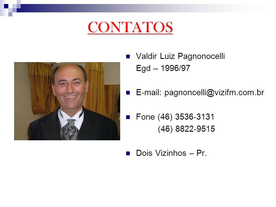 Valdir Luiz Pagnonocelli Egd – 1996/97 E-mail: pagnoncelli@vizifm.com.br Fone (46) 3536-3131 (46) 8822-9515 Dois Vizinhos – Pr. CONTATOS