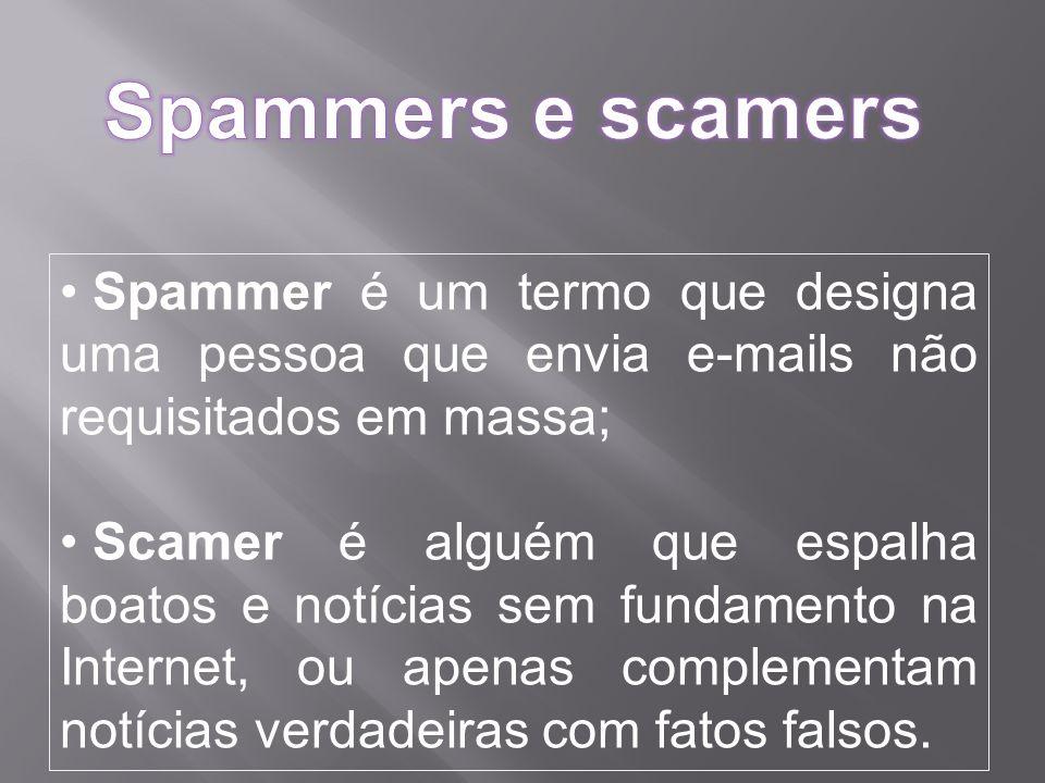 Spammer é um termo que designa uma pessoa que envia e-mails não requisitados em massa; Scamer é alguém que espalha boatos e notícias sem fundamento na