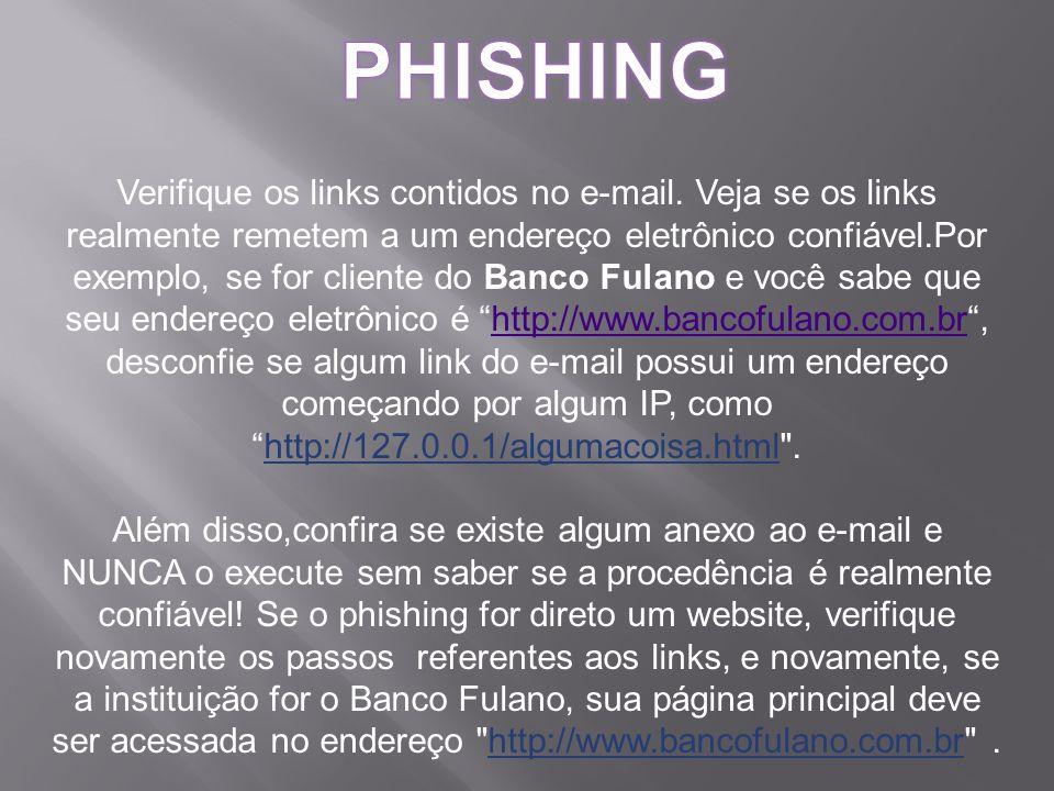 Verifique os links contidos no e-mail. Veja se os links realmente remetem a um endereço eletrônico confiável.Por exemplo, se for cliente do Banco Fula