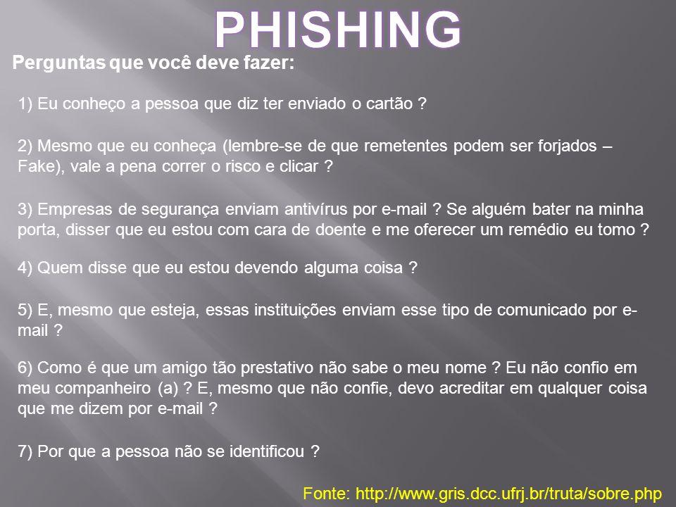 Perguntas que você deve fazer: Fonte: http://www.gris.dcc.ufrj.br/truta/sobre.php 1) Eu conheço a pessoa que diz ter enviado o cartão .