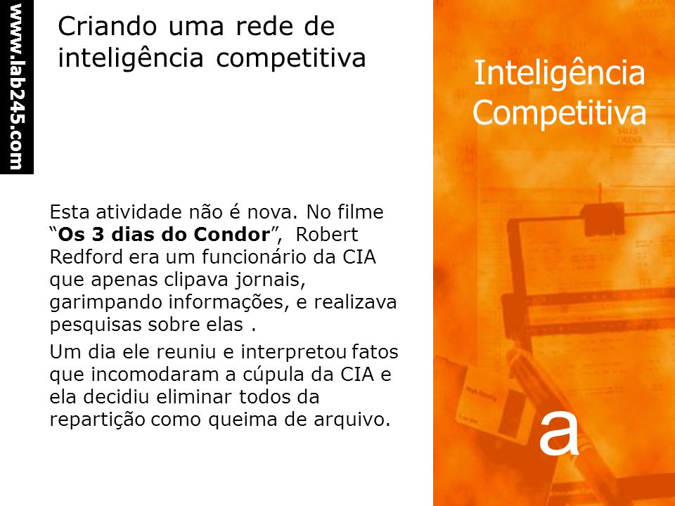 a www.lab245.com Inteligência Competitiva èA maioria das informações sobre a concorrência está disponível. Os concorrentes não divulgam seus movimento