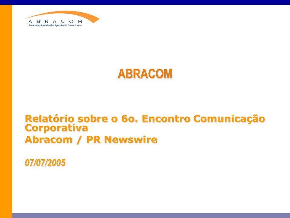 ABRACOM Relatório sobre o 6o. Encontro Comunicação Corporativa Abracom / PR Newswire 07/07/2005