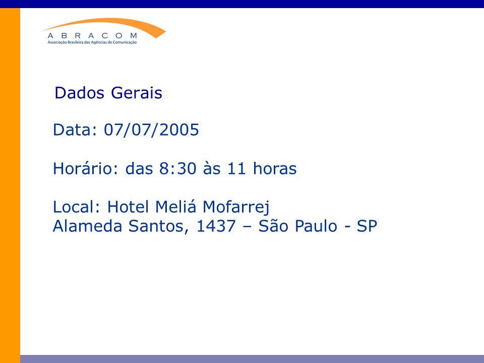 Dados Gerais Data: 07/07/2005 Horário: das 8:30 às 11 horas Local: Hotel Meliá Mofarrej Alameda Santos, 1437 – São Paulo - SP