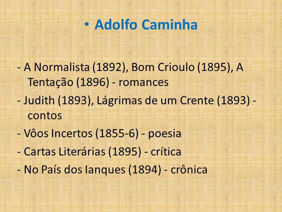 Outros autores e obras: Raul Pompéia - Uma Tragédia no Amazonas (1880) - seu 1º romance - O Ateneu (1888) - As Jóias da Coroa (1888) - antimonarquista