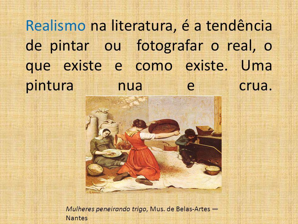 Realismo na literatura, é a tendência de pintar ou fotografar o real, o que existe e como existe.