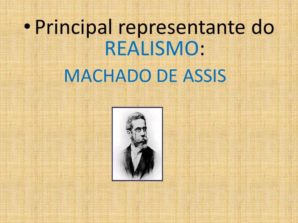 Principal representante do REALISMO: MACHADO DE ASSIS